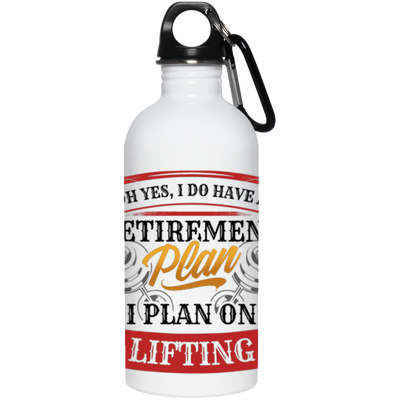 Retirement Plan. I Plan On Lifting Stainless Steel Water Bottle