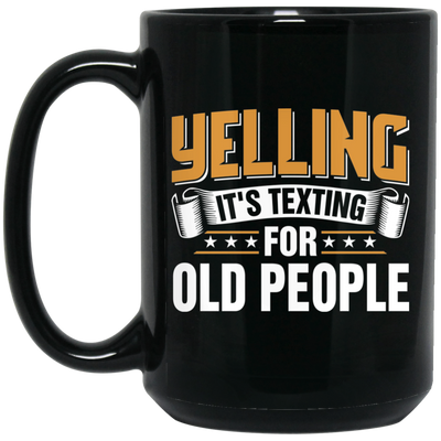 Yelling Texting For Old People Mug