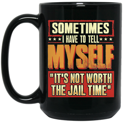 Not Worth The Jail Time Mug