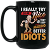 They Keep Making Better Idiots Mug