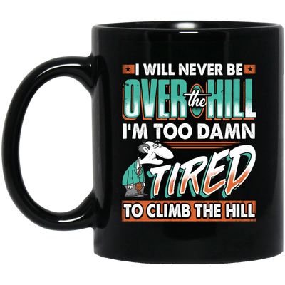 I Will Never Be Over The Hill Mug