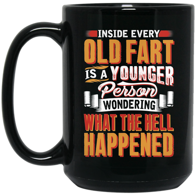 Inside Every Old Fart Is A Younger Person Mug