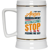 Stop Pissing Me Off Beer Stein 22oz.