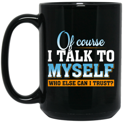 Of Course I Talk To Myself Mug