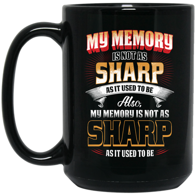 My Memory Is Not As Sharp As It Used To Be Mug