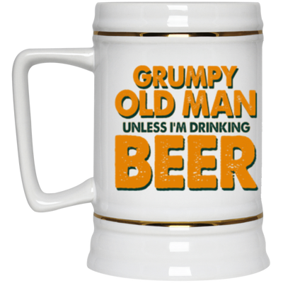 Grumpy Old Man Unless I'm Drinking Beer Beer Stein 22oz.