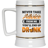 Never Take Advice From Me Beer Stein 22oz.