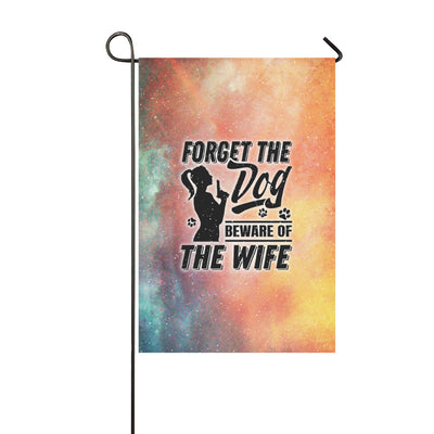 Forget The Dog. Beware Of The Wife Garden Flag