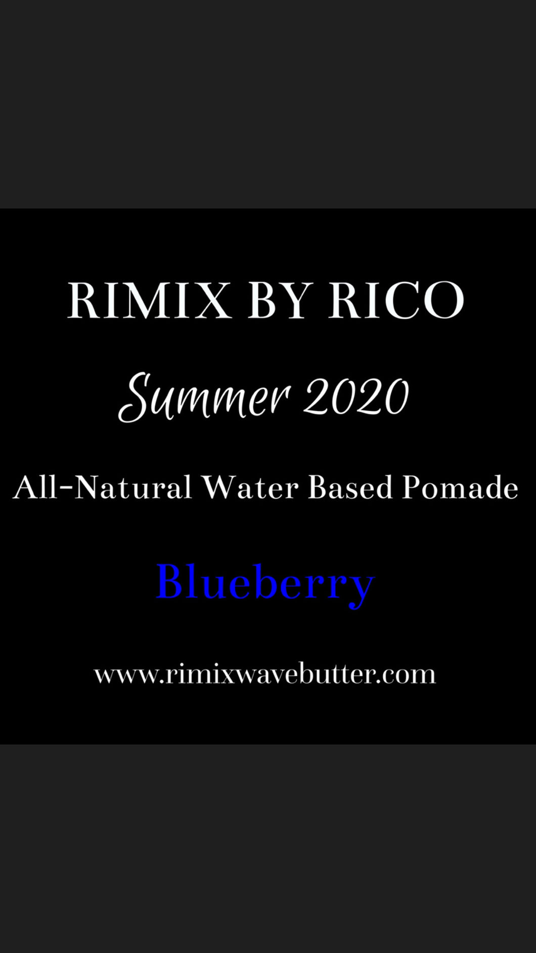 Rimix All-Natural Water Based Pomade**Blueberry**SUMMER 2020 Limited Edition