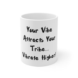 Vibrate Higher -  Ceramic Mug White 110z