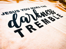 "Load image into Gallery viewer, ""Jesus You Make The Darkness Tremble"" - Graphic T-Shirt - Wanderer Traveling Boutique"
