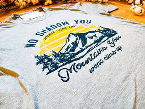 """No Shadow You Won't Light Up, No Mountains You Won't Climb Up"" - Graphic T-Shirt - Wanderer Traveling Boutique"