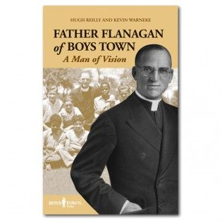 Father Flanagan of Boys Town: A Man of Vision