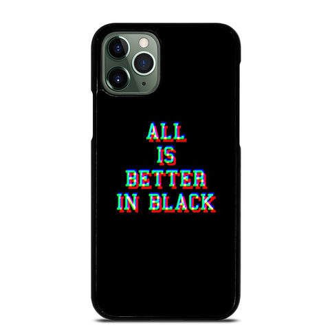 ALL IS BETTER IN BLACK iPhone 11 Pro Max Case