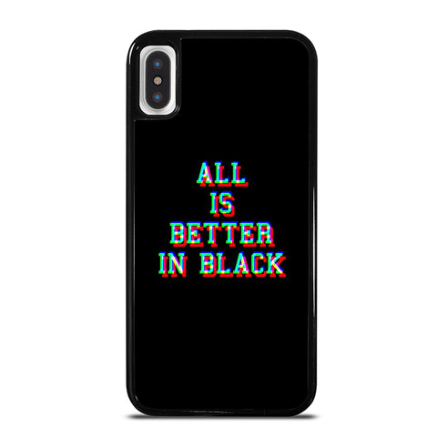 ALL IS BETTER IN BLACK iPhone X / XS Case