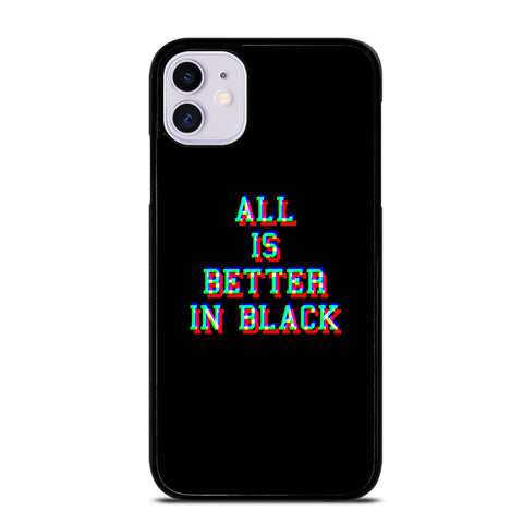 ALL IS BETTER IN BLACK iPhone 11 Case