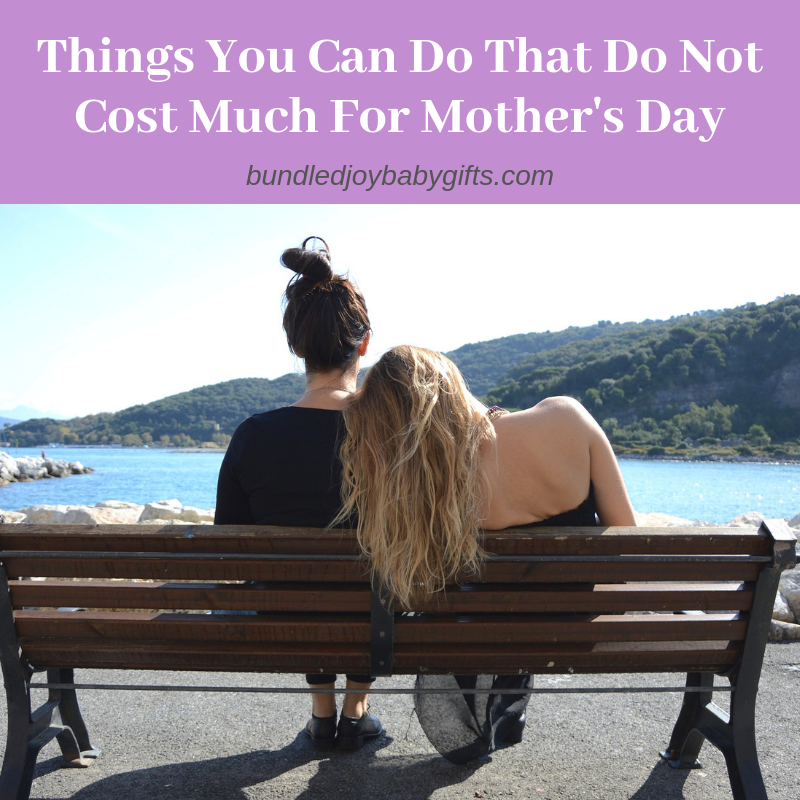 Things You Can Do That Do Not Cost Much For Mother's Day