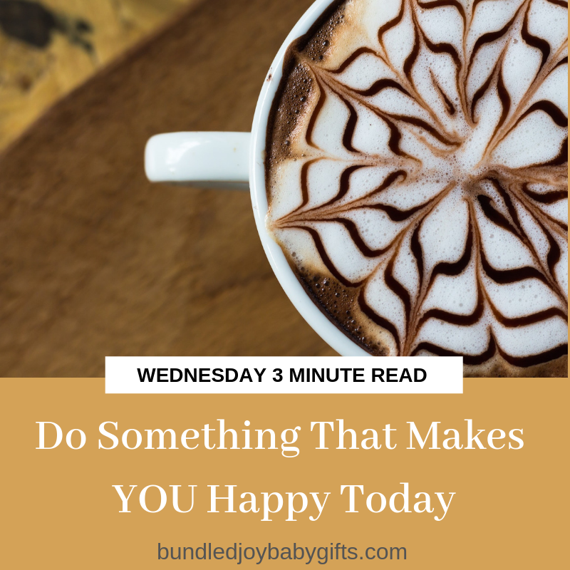 Do Something That Makes YOU Happy Today