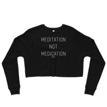 Load image into Gallery viewer, Meditation not Medication Crop Sweatshirt