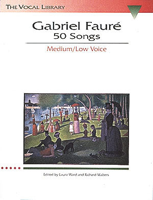 Gabriel Fauré 50 Songs (Medium / Low Voice)