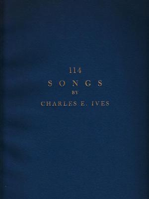 114 Songs for Voice & Piano by Charles E. Ives
