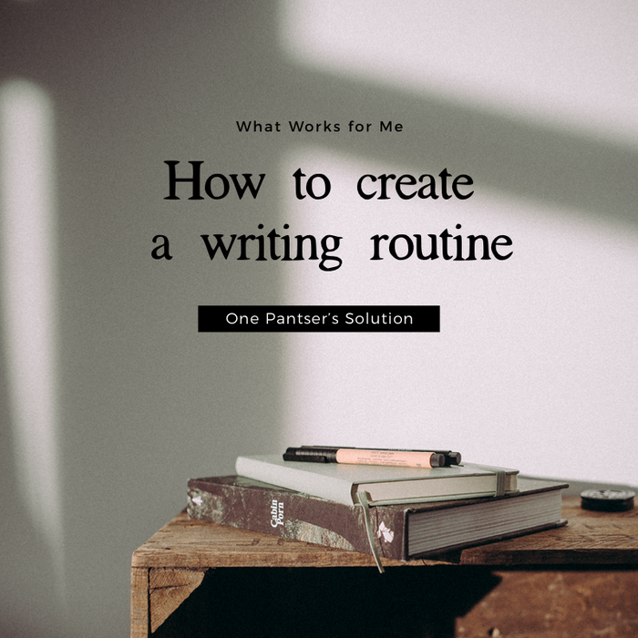 How to Create a Writing Routine: What Works for a Chronic Pantser