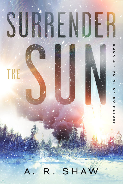 Surrender the Sun, Book 3, Point of No Return - Paperback Edition - Author AR Shaw
