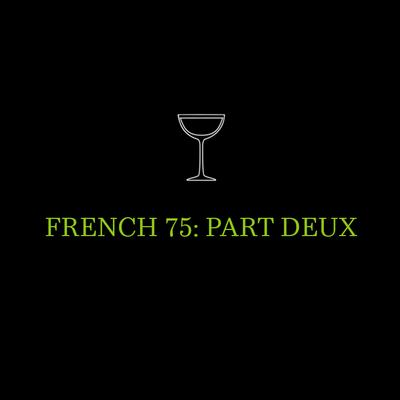 French 75: Part Deux
