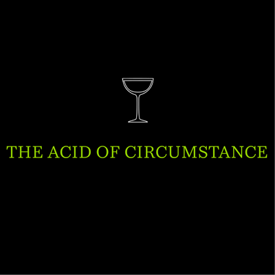 The Acid of Circumstance