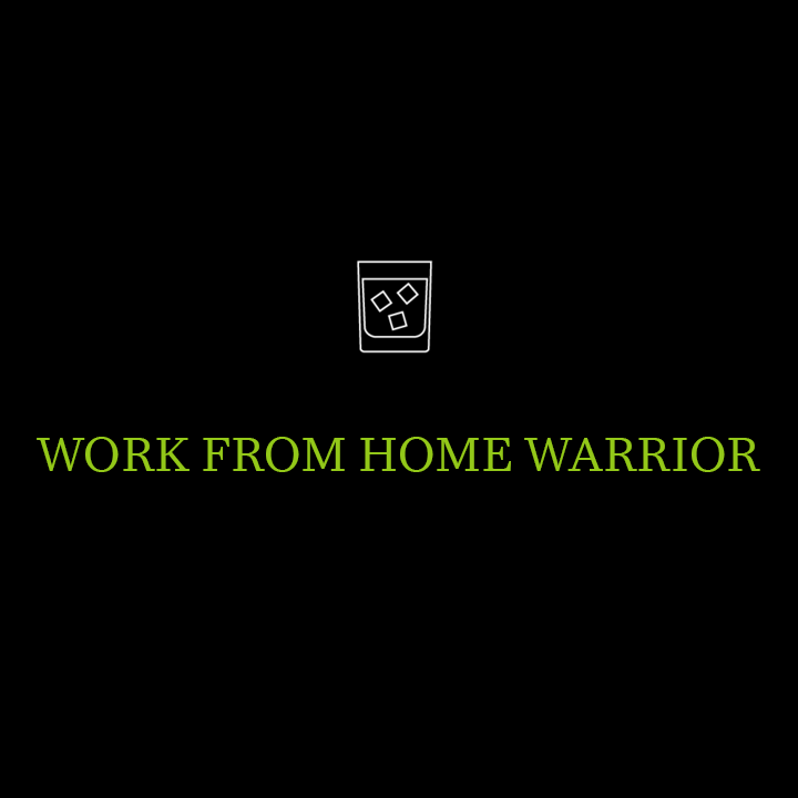 Work from Home Warrior