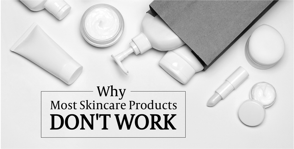 Why Most Skincare Products Don't Work