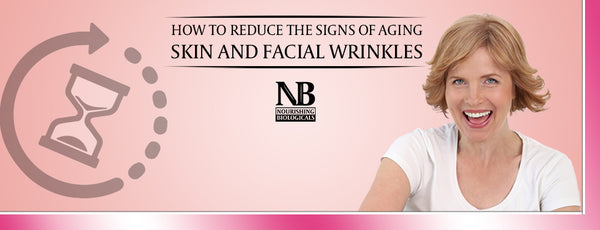 How to Reduce The Signs of Aging Skin and Facial Wrinkles