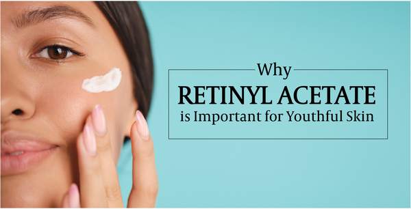 Why Retinyl Acetate is Important for Youthful Skin
