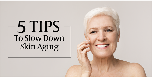 5 Tips To Slow Down Skin Aging