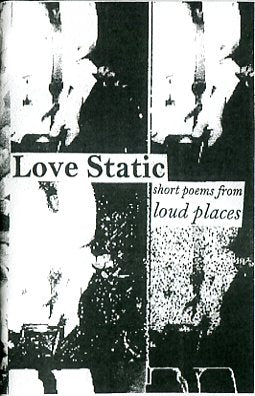 Love Static: Short Poems From Loud Places