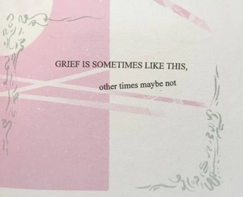 Grief is Sometimes Like This, Other Times Maybe Not