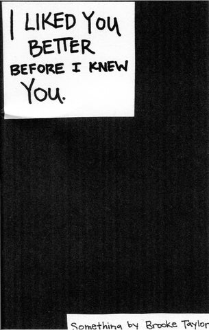 I Liked You Better Before I Knew You.