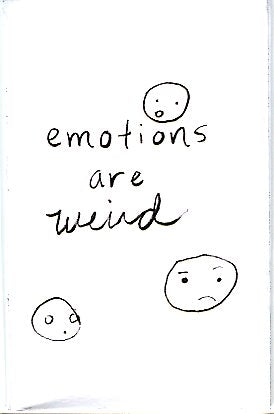 Emotions are Weird
