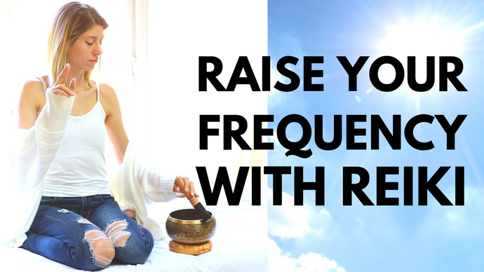 How to increase your frequency with Reiki