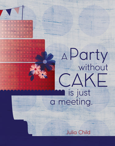 Julia Child / A Party Without Cake Is Just A Meeting