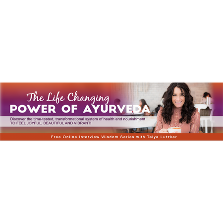 The Life-Changing Power of Ayurveda Interview Series With Talya Lutzker