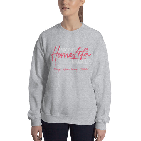 "Women's ""Livin' That HomeLife Mama Life"" Sweatshirt"