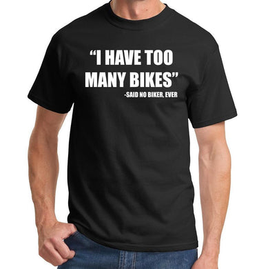 I Have Too Many Bikes Said No Biker Ever Men T shirt Fashion Casual Funny Shirt For Man Black White Gray Top Tee Hipster ZT-128