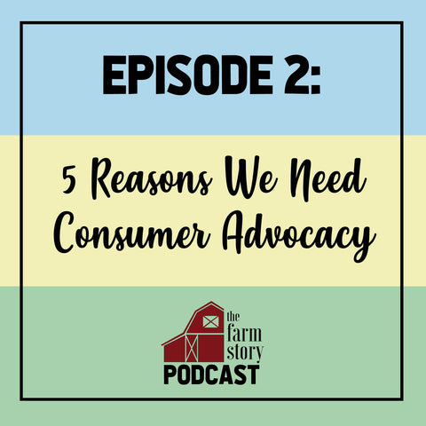 The Farm Story Podcast Episode 2: 5 Reasons We Need Consumer Advocacy