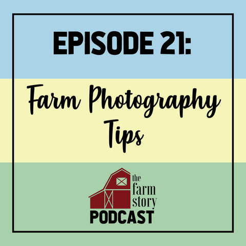 The Farm Story Podcast Episode 21 Farm Photography Tips