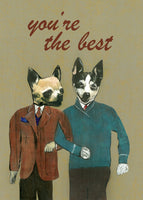 Collage illustration of two dressed up dogs walking arm in arm, text reads You're the Best. Dressed up Chihuahua card, dressed up terrier card. Gay card, gay marriage card, friendship card.