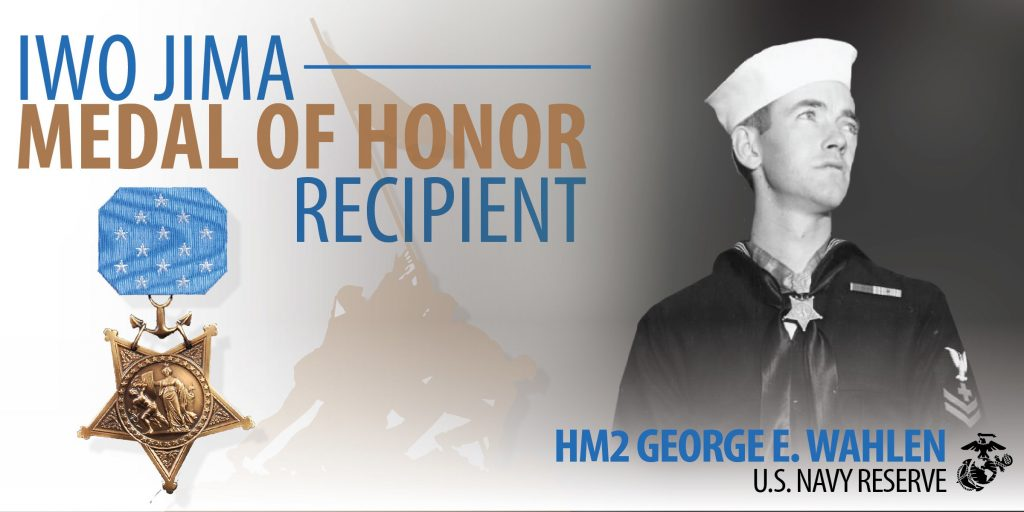 WE ARE IWO: MEDAL OF HONOR RECIPIENT HOSPITAL CORPSMAN 2ND CLASS GEORGE E. WAHLEN