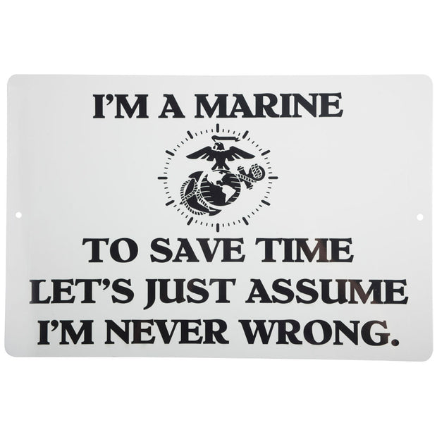 I'm A Marine & I'm Never Wrong Metal Sign