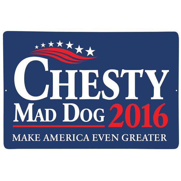 Chesty Mad Dog 2016 Candidate for POTUS Metal Sign