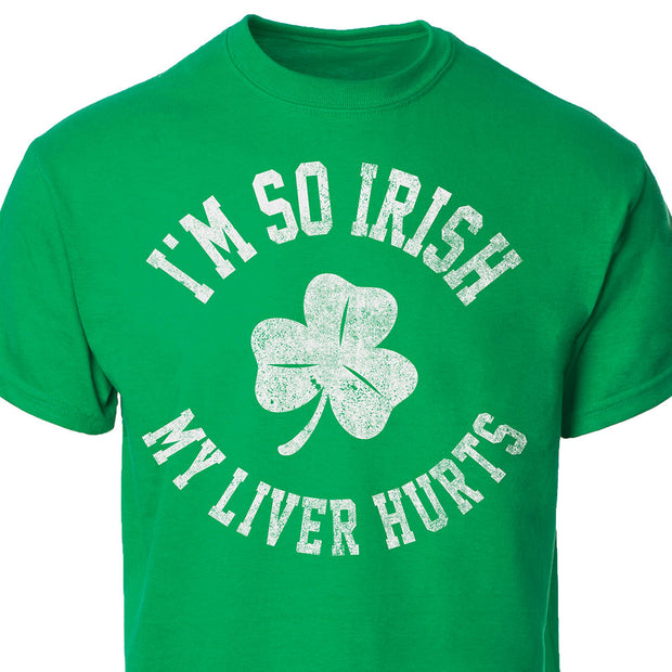 I'm So Irish My Liver Hurts T-shirt